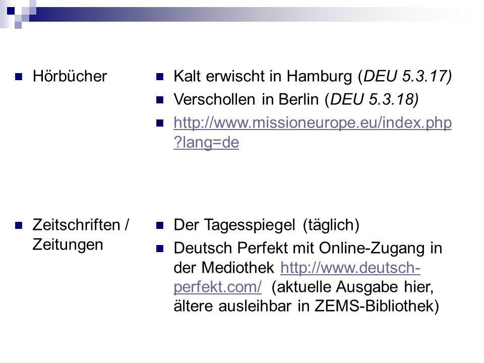 Hörbücher Zeitschriften / Zeitungen Der Tagesspiegel (täglich) Deutsch Perfekt mit Online-Zugang in der Mediothek http://www.deutsch- perfekt.com/ (ak
