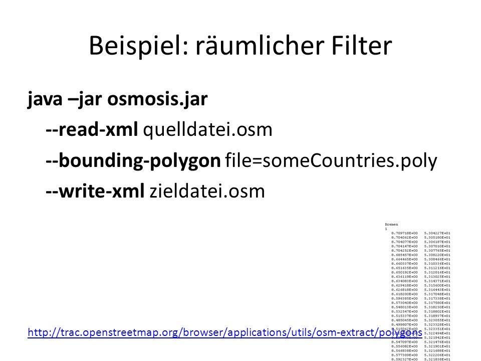 Beispiel: räumlicher Filter java –jar osmosis.jar --read-xml quelldatei.osm --bounding-polygon file=someCountries.poly --write-xml zieldatei.osm http: