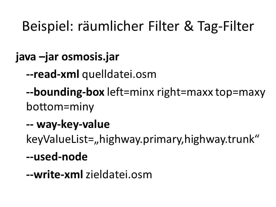 Beispiel: räumlicher Filter & Tag-Filter java –jar osmosis.jar --read-xml quelldatei.osm --bounding-box left=minx right=maxx top=maxy bottom=miny -- w