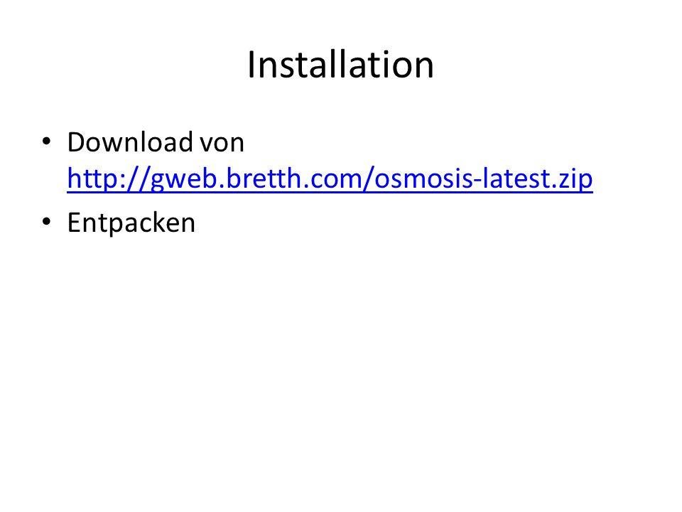 Installation Download von http://gweb.bretth.com/osmosis-latest.zip http://gweb.bretth.com/osmosis-latest.zip Entpacken