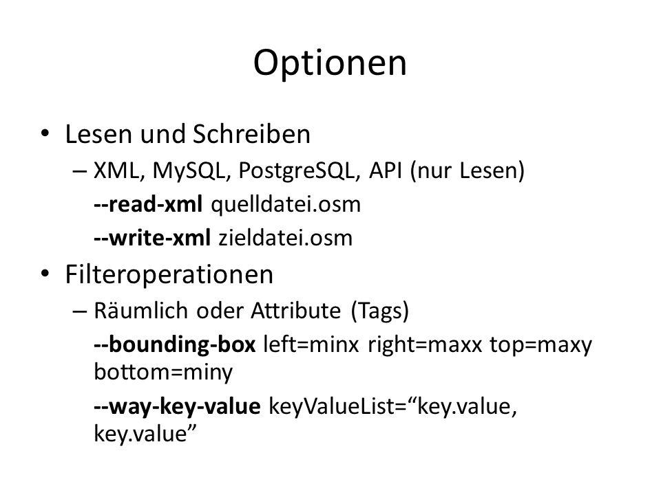 Optionen Lesen und Schreiben – XML, MySQL, PostgreSQL, API (nur Lesen) --read-xml quelldatei.osm --write-xml zieldatei.osm Filteroperationen – Räumlic