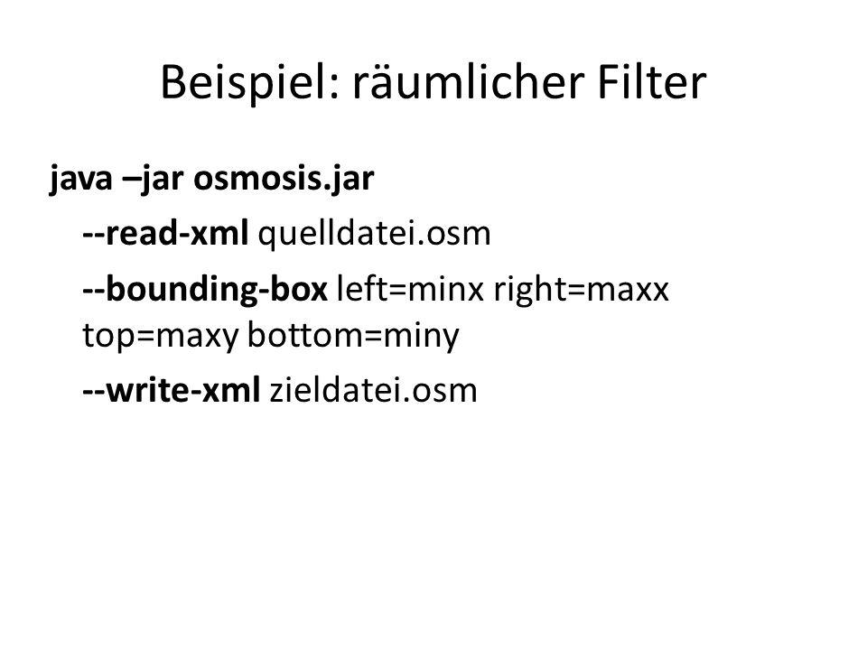 Beispiel: räumlicher Filter java –jar osmosis.jar --read-xml quelldatei.osm --bounding-box left=minx right=maxx top=maxy bottom=miny --write-xml zield