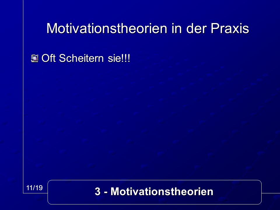 3 - Motivationstheorien Oft Scheitern sie!!! Motivationstheorien in der Praxis 11/19