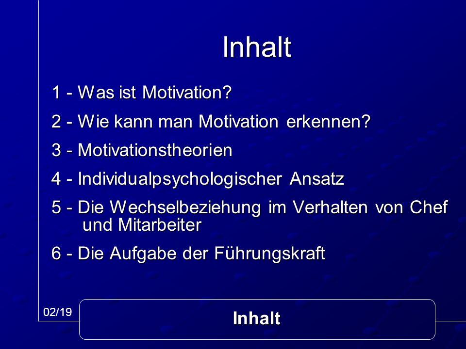 Inhalt 1 - Was ist Motivation? 2 - Wie kann man Motivation erkennen? 3 - Motivationstheorien 4 - Individualpsychologischer Ansatz 5 - Die Wechselbezie