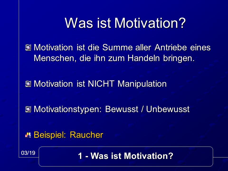 Was ist Motivation? Motivation ist die Summe aller Antriebe eines Menschen, die ihn zum Handeln bringen. Motivation ist NICHT Manipulation Motivations