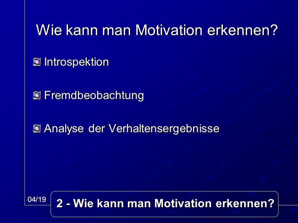 IntrospektionFremdbeobachtung Analyse der Verhaltensergebnisse Wie kann man Motivation erkennen? 04/19 2 - Wie kann man Motivation erkennen?