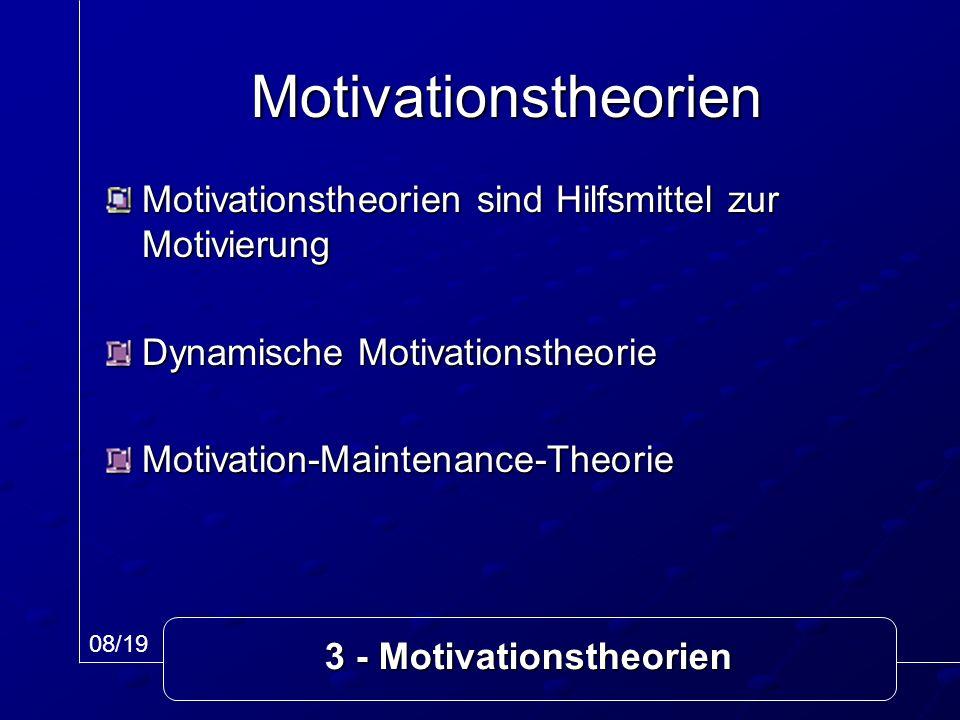 3 - Motivationstheorien Motivationstheorien sind Hilfsmittel zur Motivierung Dynamische Motivationstheorie Motivation-Maintenance-Theorie Motivationst
