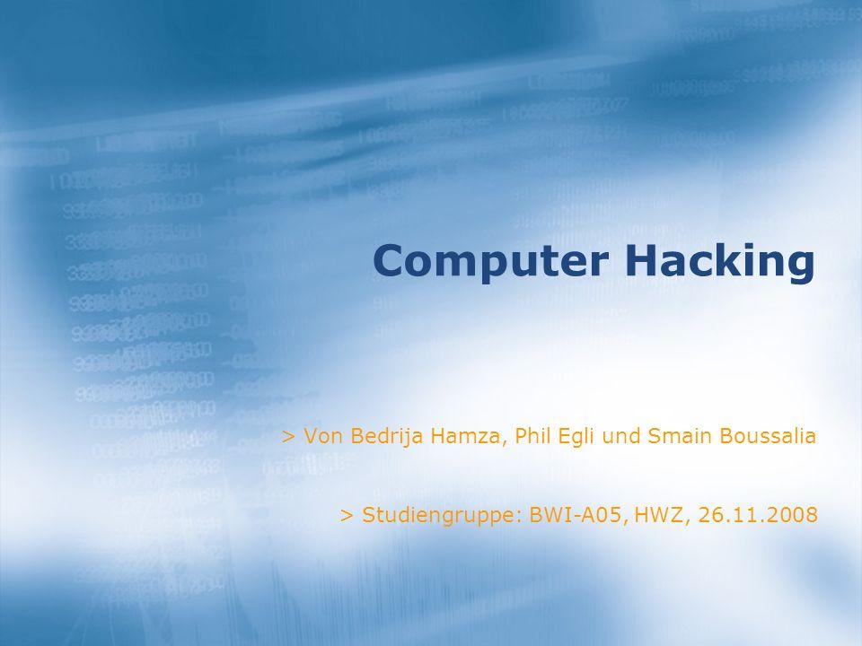 > Von Bedrija Hamza, Phil Egli und Smain Boussalia Computer Hacking > Studiengruppe: BWI-A05, HWZ, 26.11.2008