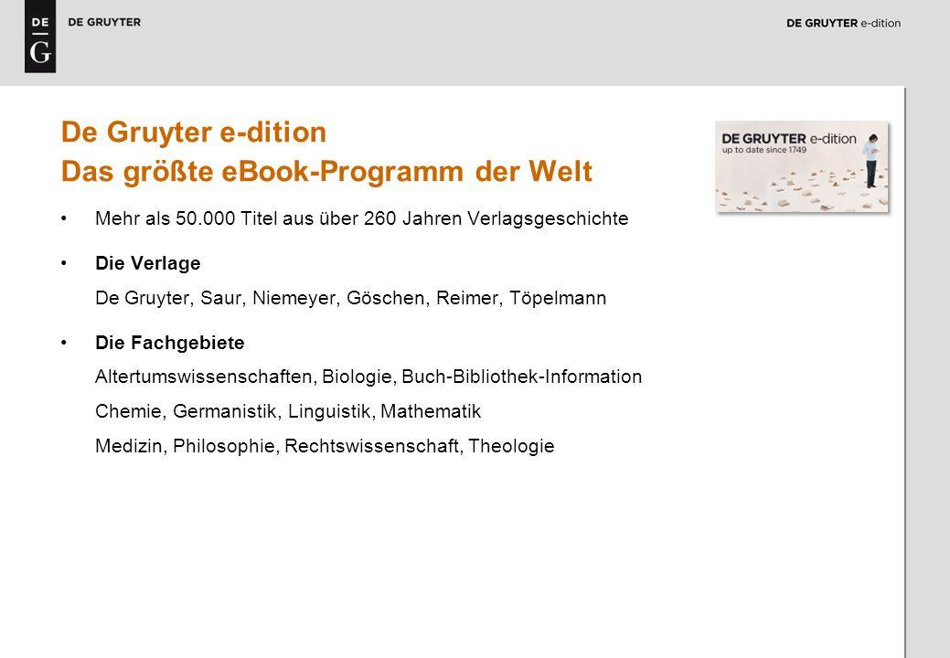2 De Gruyter e-dition Das größte eBook-Programm der Welt Mehr als 50.000 Titel aus über 260 Jahren Verlagsgeschichte Die Verlage DeiGruyter, Saur, Nie