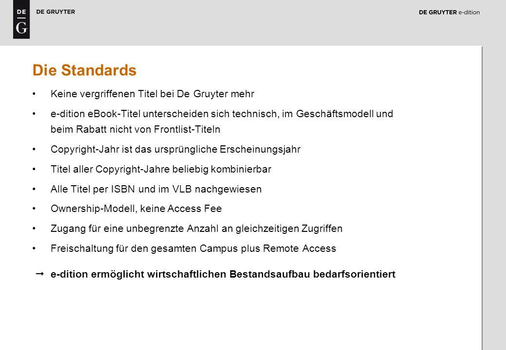 3 Die Standards Keine vergriffenen Titel bei De Gruyter mehr e-dition eBook-Titel unterscheiden sich technisch, im Geschäftsmodell und beim Rabatt nic