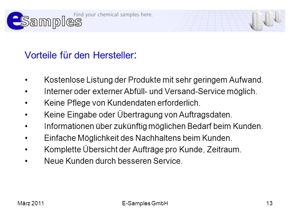 März 2011E-Samples GmbH13 Vorteile für den Hersteller : Kostenlose Listung der Produkte mit sehr geringem Aufwand. Interner oder externer Abfüll- und