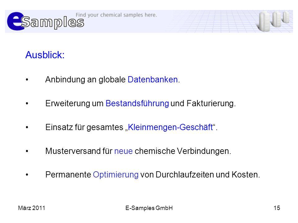 März 2011E-Samples GmbH15 Ausblick: Anbindung an globale Datenbanken. Erweiterung um Bestandsführung und Fakturierung. Einsatz für gesamtes Kleinmenge
