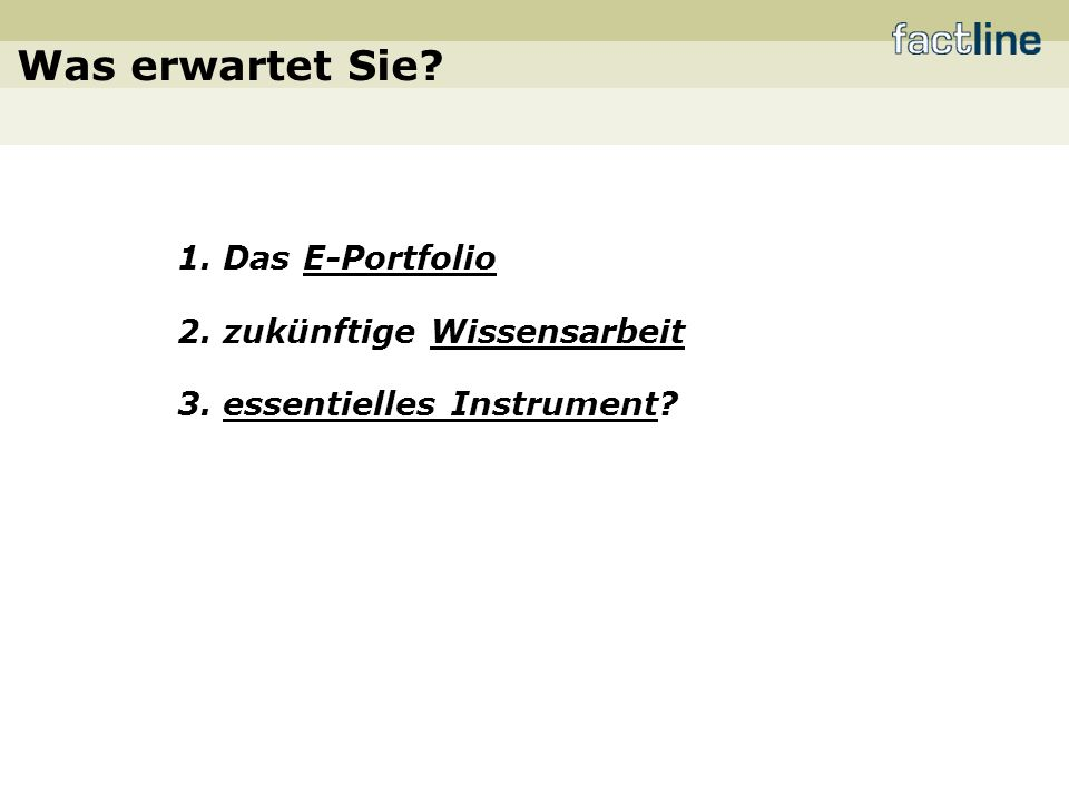Was erwartet Sie 1. Das E-Portfolio 2. zukünftige Wissensarbeit 3. essentielles Instrument