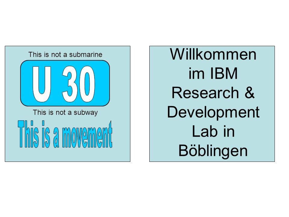 Willkommen im IBM Research & Development Lab in Böblingen This is not a subway This is not a submarine
