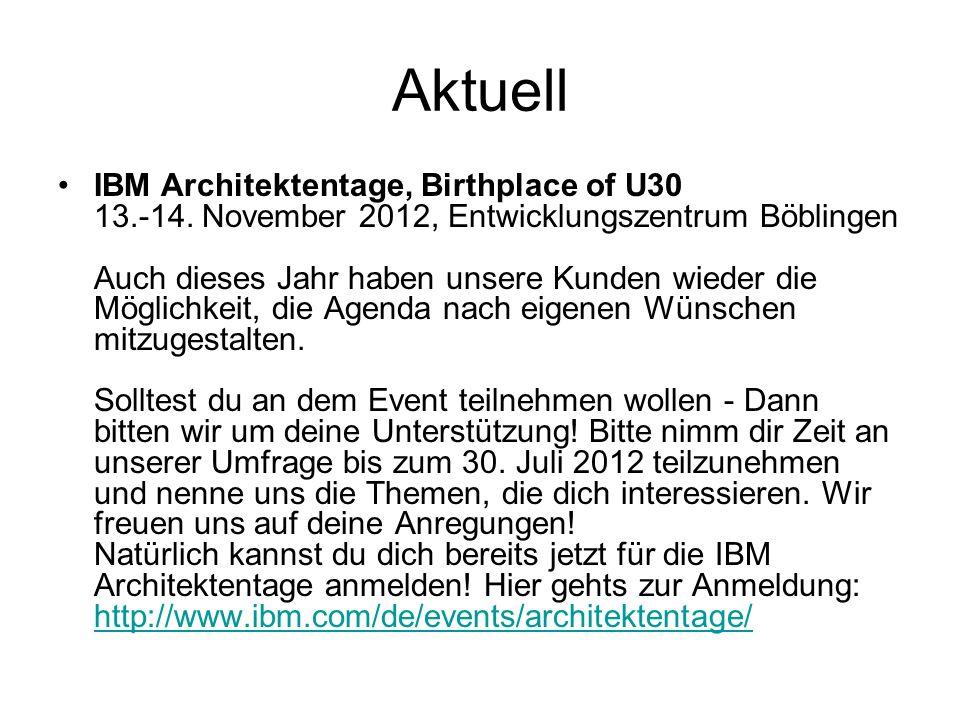 Aktuell IBM Architektentage, Birthplace of U30 13.-14. November 2012, Entwicklungszentrum Böblingen Auch dieses Jahr haben unsere Kunden wieder die Mö