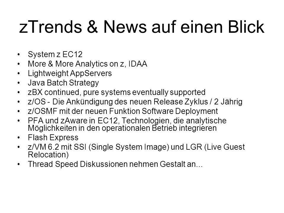 zTrends & News auf einen Blick System z EC12 More & More Analytics on z, IDAA Lightweight AppServers Java Batch Strategy zBX continued, pure systems e