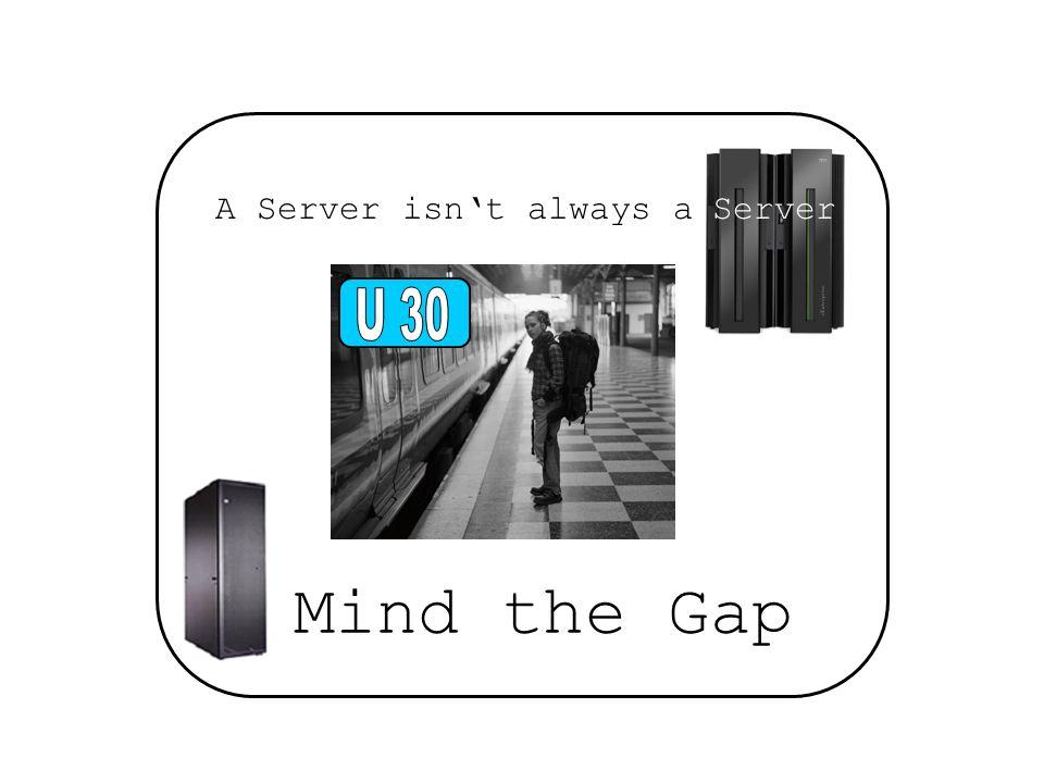 Mind the Gap A Server isnt always a Server