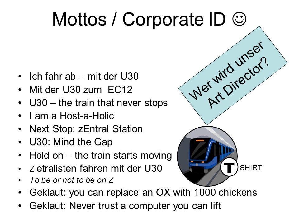 Mottos / Corporate ID Ich fahr ab – mit der U30 Mit der U30 zum EC12 U30 – the train that never stops I am a Host-a-Holic Next Stop: zEntral Station U