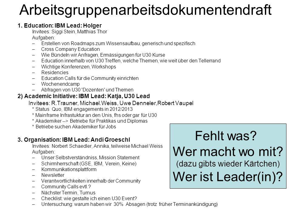 Arbeitsgruppenarbeitsdokumentendraft 1. Education: IBM Lead: Holger Invitees: Siggi Stein, Matthias Thor Aufgaben: –Erstellen von Roadmaps zum Wissens