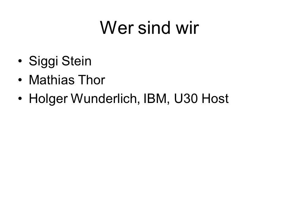 Wer sind wir Siggi Stein Mathias Thor Holger Wunderlich, IBM, U30 Host