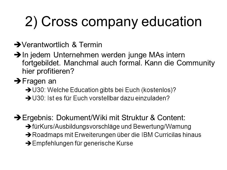 2) Cross company education Verantwortlich & Termin In jedem Unternehmen werden junge MAs intern fortgebildet. Manchmal auch formal. Kann die Community