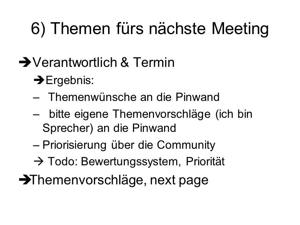 6) Themen fürs nächste Meeting Verantwortlich & Termin Ergebnis: –Themenwünsche an die Pinwand – bitte eigene Themenvorschläge (ich bin Sprecher) an d