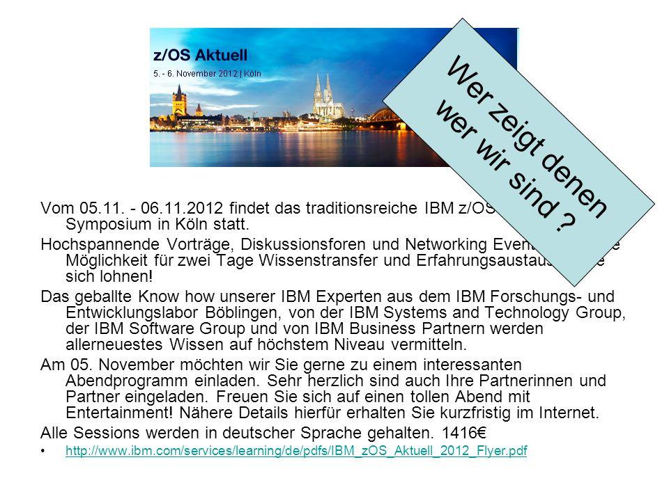 z/OS Aktuell Vom 05.11. - 06.11.2012 findet das traditionsreiche IBM z/OS Aktuell Symposium in Köln statt. Hochspannende Vorträge, Diskussionsforen un