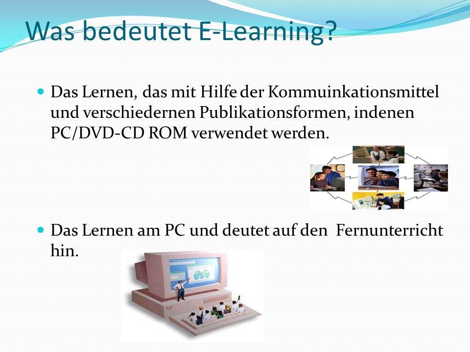 Formen von E-Learning Es gibt zwei Formen, Computer-Based –Training und Web-Based-Training.