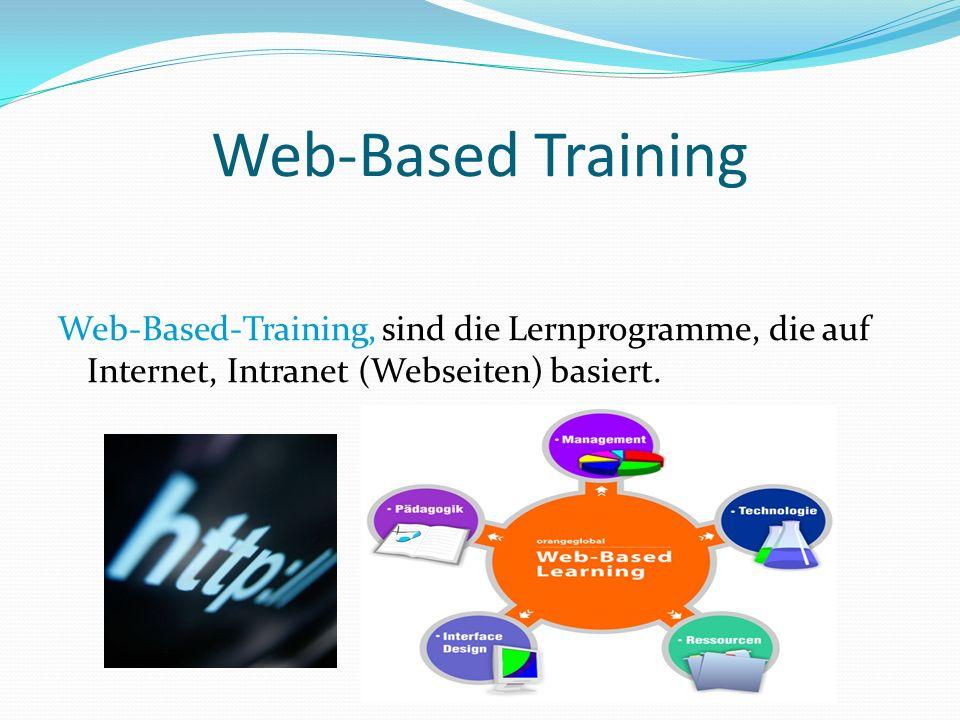 Web-Based Training Web-Based-Training, sind die Lernprogramme, die auf Internet, Intranet (Webseiten) basiert.