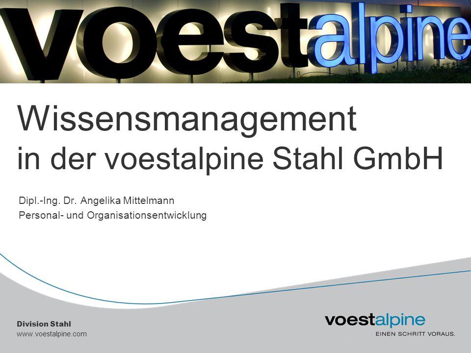 Division Stahl www.voestalpine.com Wissensmanagement in der voestalpine Stahl GmbH Dipl.-Ing. Dr. Angelika Mittelmann Personal- und Organisationsentwi