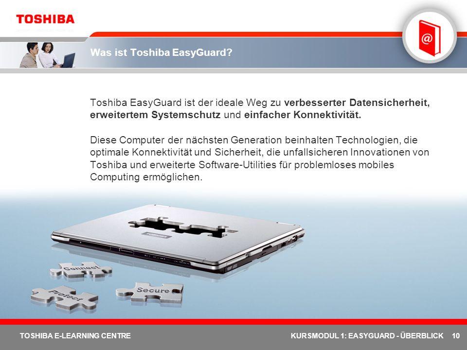 10 TOSHIBA E-LEARNING CENTREKURSMODUL 1: EASYGUARD - ÜBERBLICK Was ist Toshiba EasyGuard? Toshiba EasyGuard ist der ideale Weg zu verbesserter Datensi