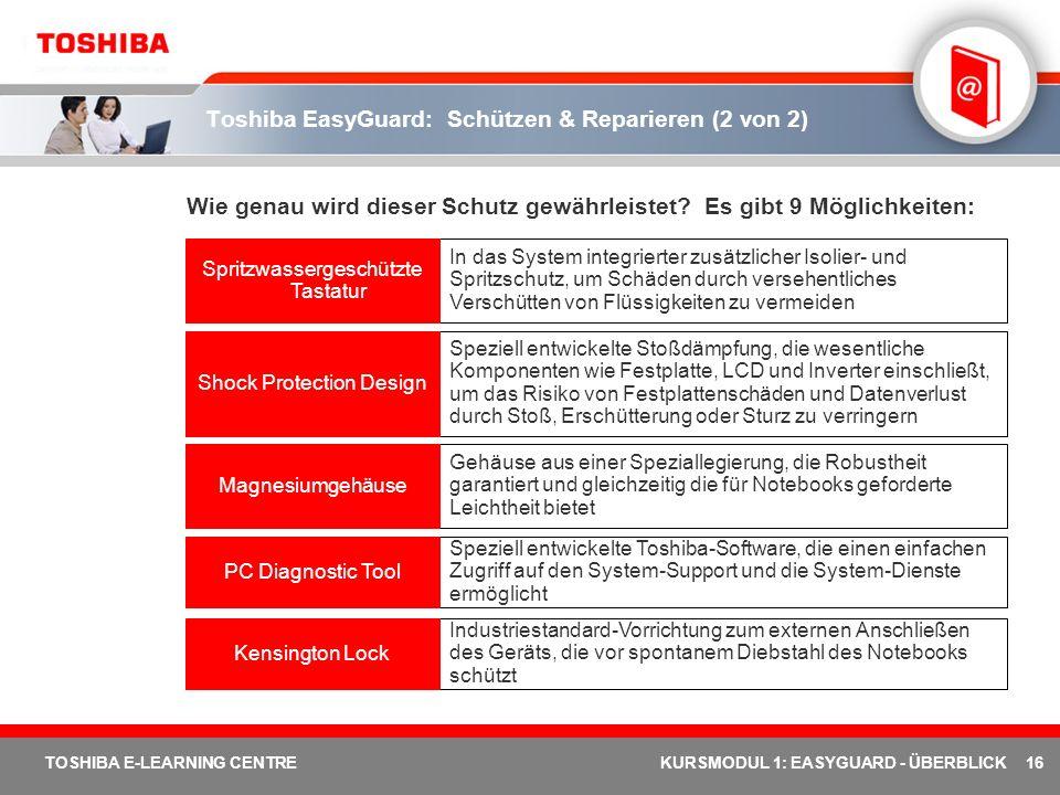 16 TOSHIBA E-LEARNING CENTREKURSMODUL 1: EASYGUARD - ÜBERBLICK Toshiba EasyGuard: Schützen & Reparieren (2 von 2) Wie genau wird dieser Schutz gewährl