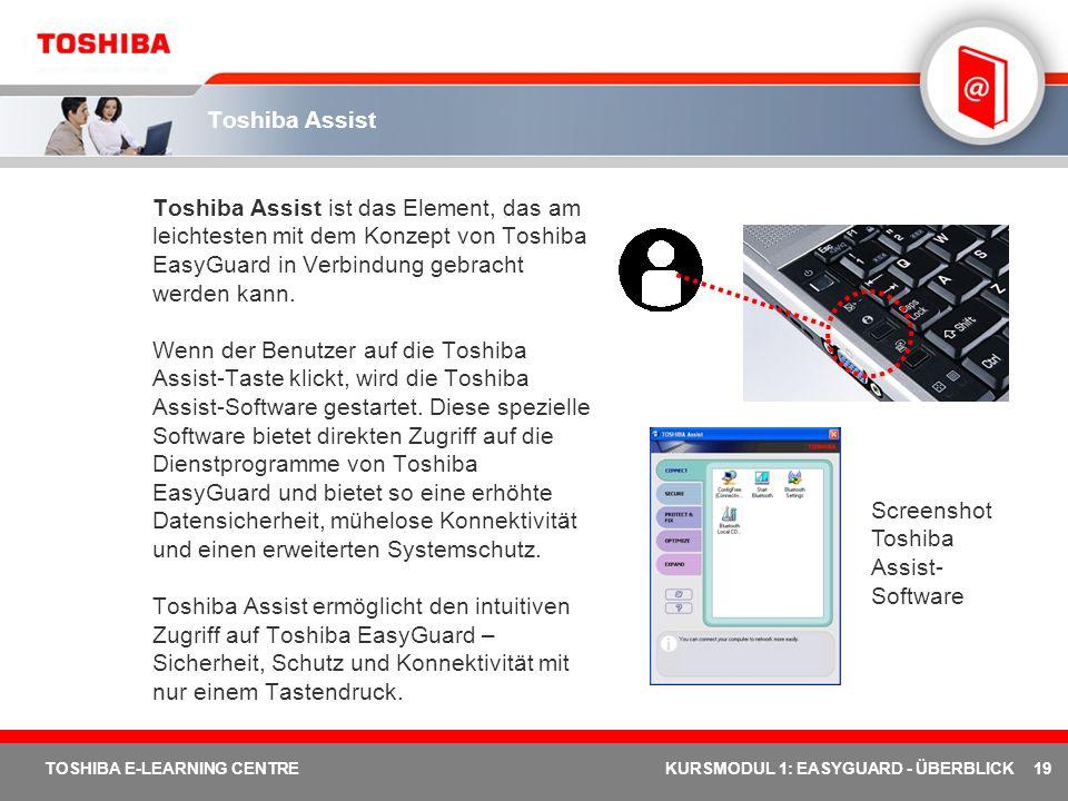 19 TOSHIBA E-LEARNING CENTREKURSMODUL 1: EASYGUARD - ÜBERBLICK Toshiba Assist Toshiba Assist ist das Element, das am leichtesten mit dem Konzept von T