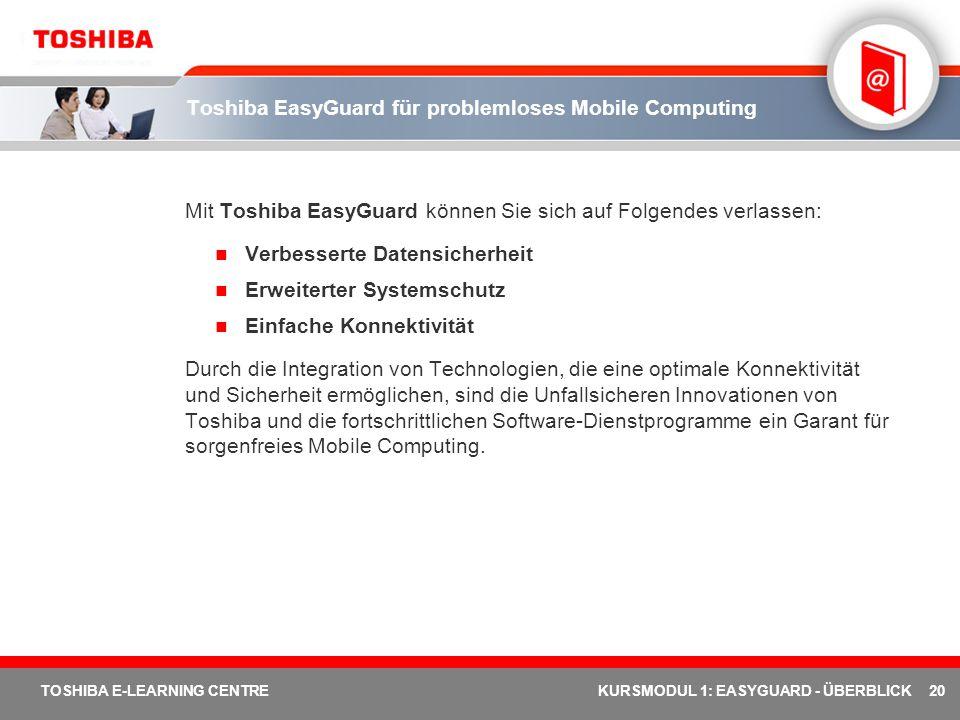 20 TOSHIBA E-LEARNING CENTREKURSMODUL 1: EASYGUARD - ÜBERBLICK Toshiba EasyGuard für problemloses Mobile Computing Mit Toshiba EasyGuard können Sie si