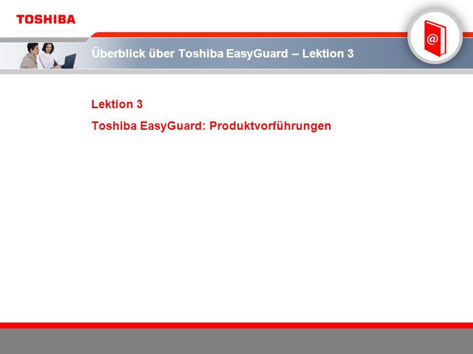 Überblick über Toshiba EasyGuard – Lektion 3 Lektion 3 Toshiba EasyGuard: Produktvorführungen