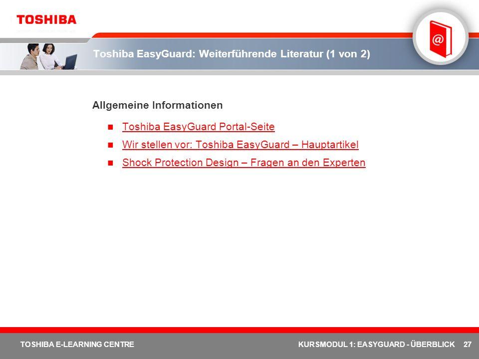 27 TOSHIBA E-LEARNING CENTREKURSMODUL 1: EASYGUARD - ÜBERBLICK Toshiba EasyGuard: Weiterführende Literatur (1 von 2) Allgemeine Informationen Toshiba