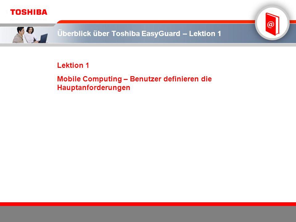 4 TOSHIBA E-LEARNING CENTREKURSMODUL 1: EASYGUARD - ÜBERBLICK Die Hauptanforderungen für Mobile Computing Definition der Hautpanforderungen für Mobile Computing: 2004 beauftragte Toshiba Datamonitor, eine Studie zu den Produkteigenschaften – insbesondere hinsichtlich Zuverlässigkeit und Haltbarkeit – durchzuführen, die Benutzern in Unternehmen besonders wichtig sind.