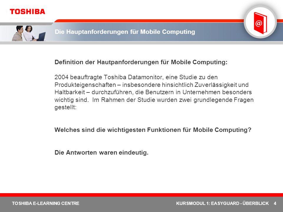 4 TOSHIBA E-LEARNING CENTREKURSMODUL 1: EASYGUARD - ÜBERBLICK Die Hauptanforderungen für Mobile Computing Definition der Hautpanforderungen für Mobile