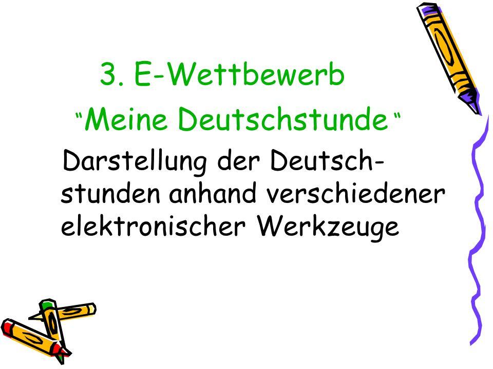 3. E-Wettbewerb Meine Deutschstunde Darstellung der Deutsch- stunden anhand verschiedener elektronischer Werkzeuge