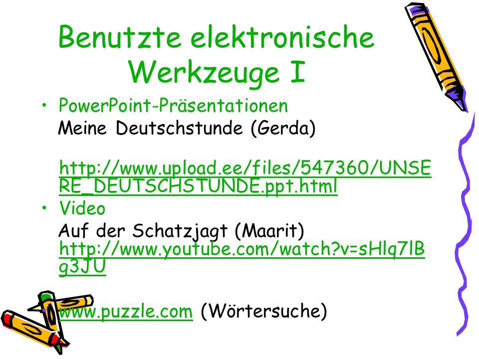 Benutzte elektronische Werkzeuge I PowerPoint-Präsentationen Meine Deutschstunde (Gerda) http://www.upload.ee/files/547360/UNSE RE_DEUTSCHSTUNDE.ppt.h