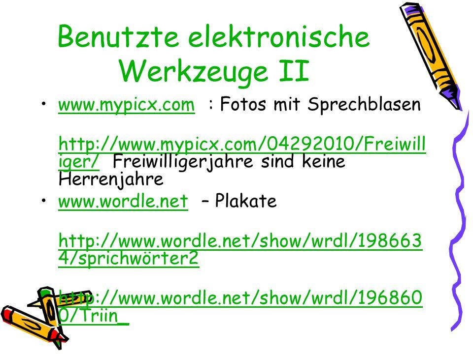 Benutzte elektronische Werkzeuge II www.mypicx.com : Fotos mit Sprechblasenwww.mypicx.com http://www.mypicx.com/04292010/Freiwill iger/ Freiwilligerja