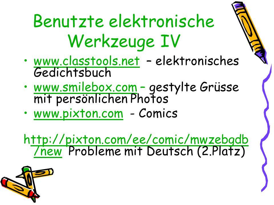Benutzte elektronische Werkzeuge IV www.classtools.net – elektronisches Gedichtsbuchwww.classtools.net www.smilebox.com – gestylte Grüsse mit persönli