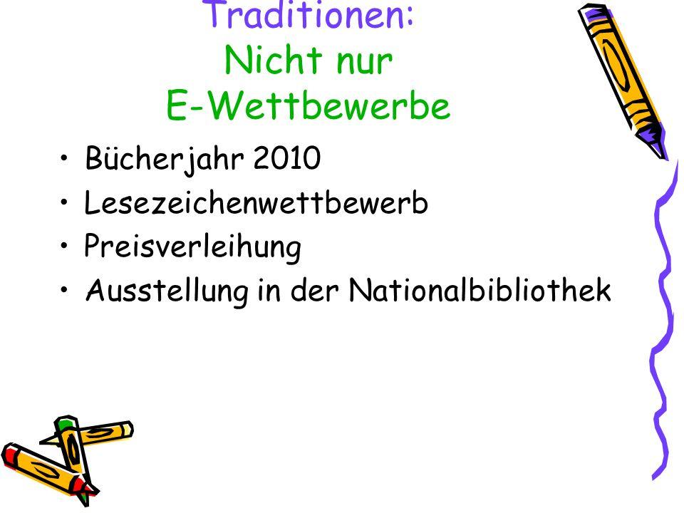 Traditionen: Nicht nur E-Wettbewerbe Bücherjahr 2010 Lesezeichenwettbewerb Preisverleihung Ausstellung in der Nationalbibliothek