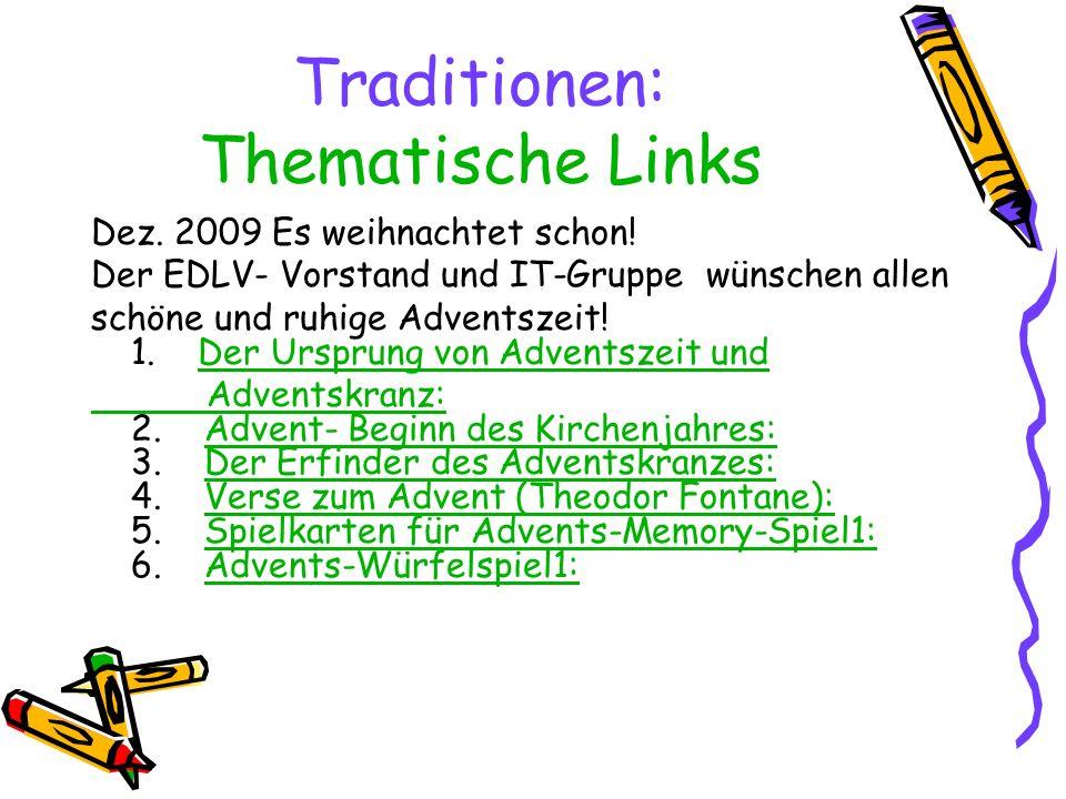 Traditionen: Thematische Links Dez. 2009 Es weihnachtet schon! Der EDLV- Vorstand und IT-Gruppe wünschen allen schöne und ruhige Adventszeit! 1. Der U