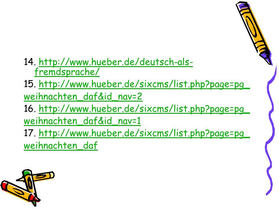 14. http://www.hueber.de/deutsch-als- fremdsprache/http://www.hueber.de/deutsch-als- fremdsprache/ 15. http://www.hueber.de/sixcms/list.php?page=pg_ht