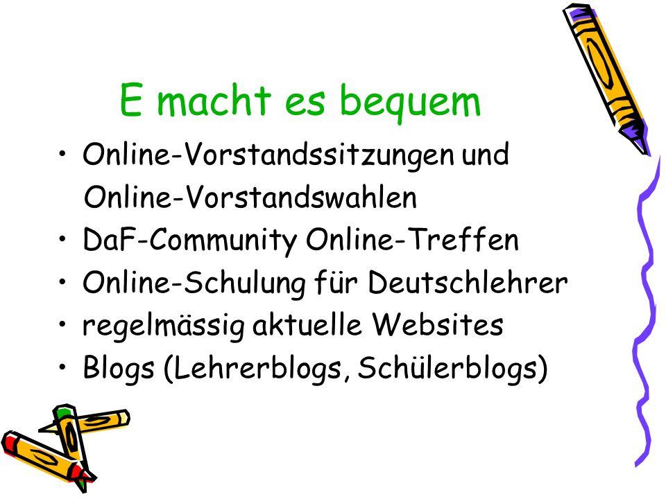 E macht es bequem Online-Vorstandssitzungen und Online-Vorstandswahlen DaF-Community Online-Treffen Online-Schulung für Deutschlehrer regelmässig aktu