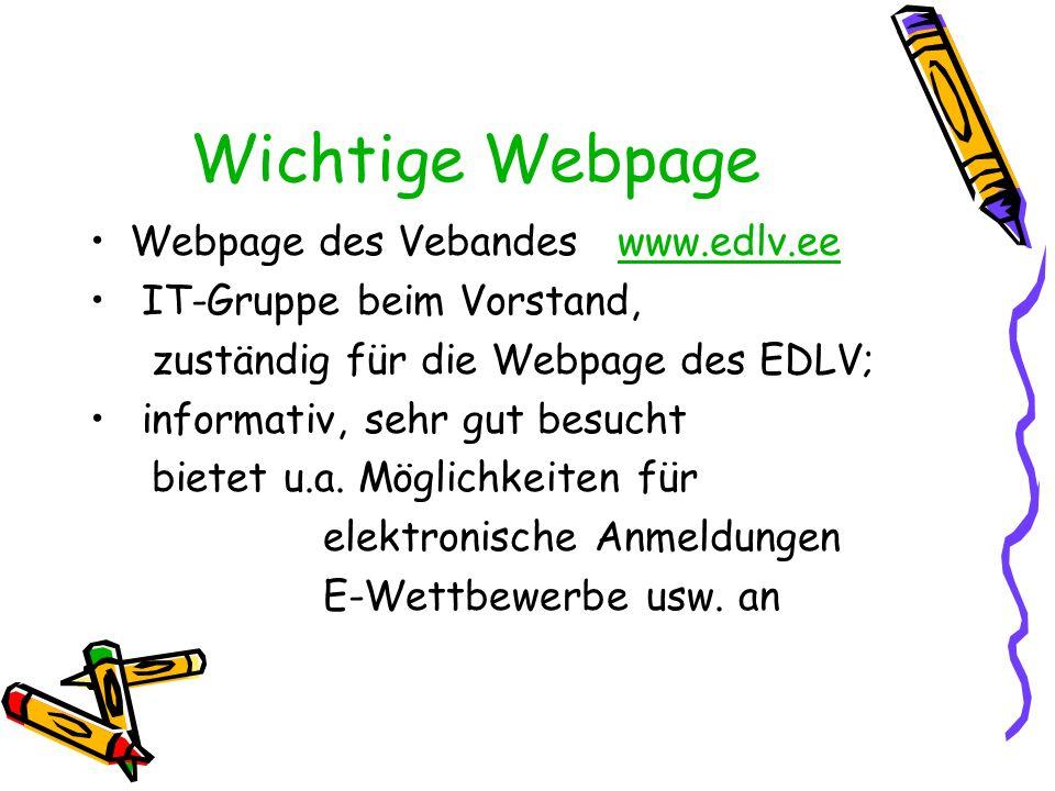 Wichtige Webpage Webpage des Vebandes www.edlv.eewww.edlv.ee IT-Gruppe beim Vorstand, zuständig für die Webpage des EDLV; informativ, sehr gut besucht