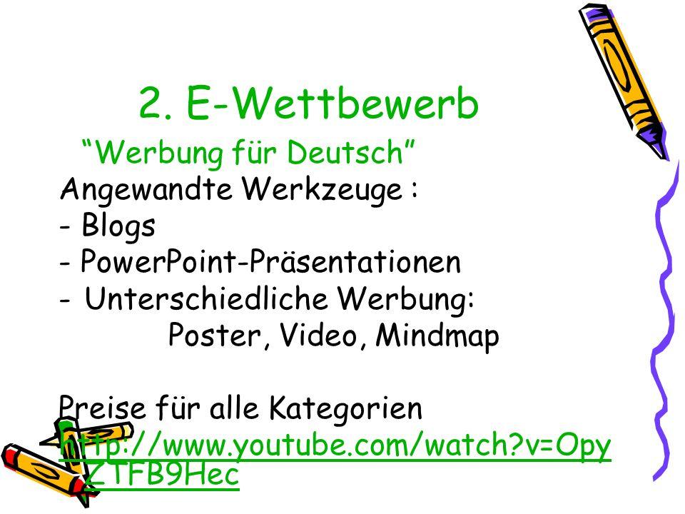 2. E-Wettbewerb Werbung für Deutsch Angewandte Werkzeuge : - Blogs - PowerPoint-Präsentationen -Unterschiedliche Werbung: Poster, Video, Mindmap Preis