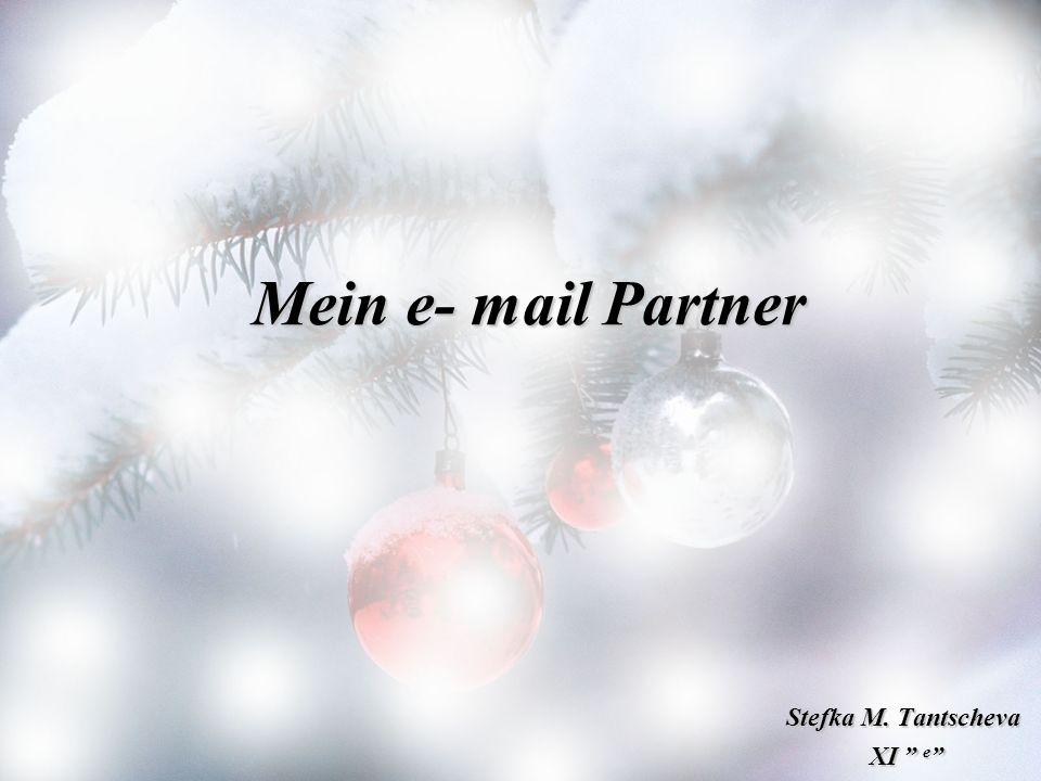 Mein e- mail Partner Stefka M. Tantscheva XI e