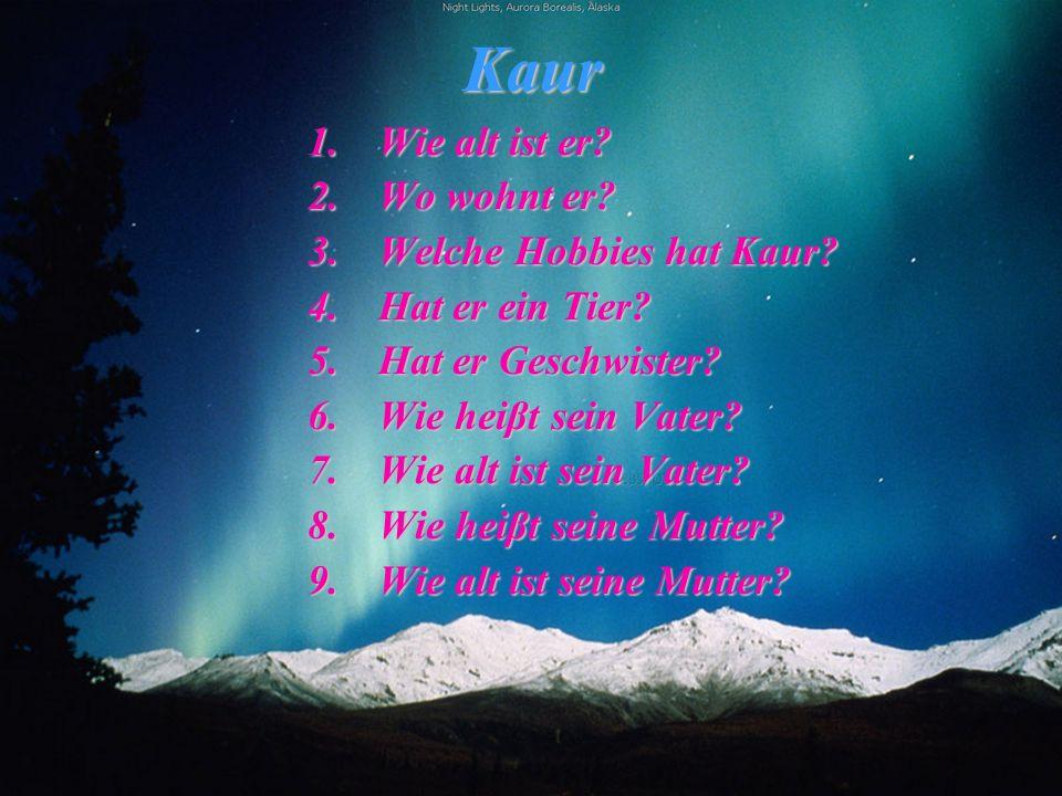 Antworten: Kaur ist 17 Jahre alt.Er wohnt in Kose.